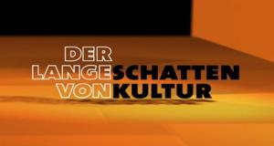 Der lange Schatten von Kultur