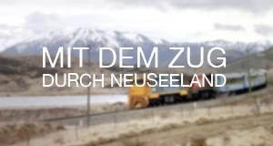 Mit dem Zug durch Neuseeland