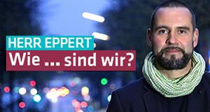Herr Eppert: wie s�chtig sind wir?