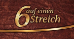 Sechs auf einen Streich