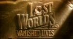 Lost Worlds Vanished Lives