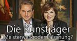Die Kunstjäger: Meisterwerk oder Fälschung?