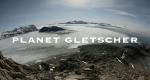 Planet Gletscher – Bild: Mona Lisa/Nova Media