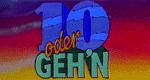 10 oder gehn