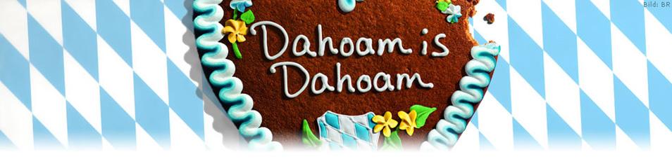 Dahoam is Dahoam