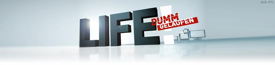Life Dumm Gelaufen