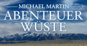 Michael Martin - Abenteuer Wüste